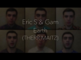 Eric S Gam Earth (Therr Maitz acapella cover)