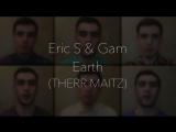 Eric S Gam Earth (Therr Maitz acapella cover)