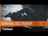 ТРЕЙЛЕР: Tom Clancy's The Division Trailer: Survival DLC Teaser- Expansion 2 - E3 2016 [US]