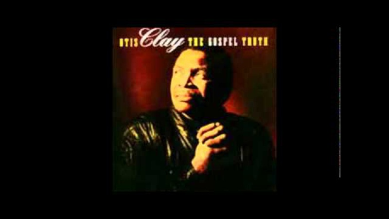 When The Gates Swing Open, Otis Clay The Gospel Truth