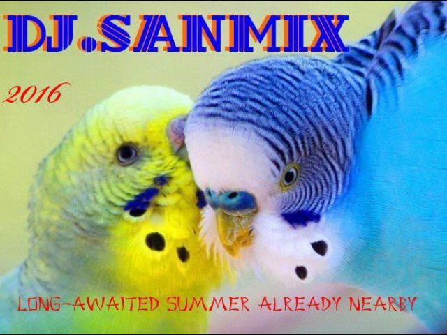 Long-Awaited Summer Already Nearby - ( DJ.SANMiX ) ( 2016 Deep NonStopMix House )