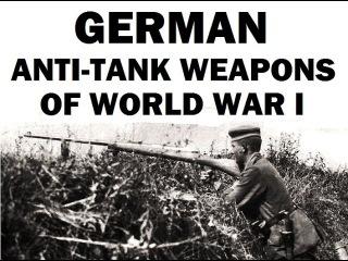 German Anti-Tank Weapons of World War 1