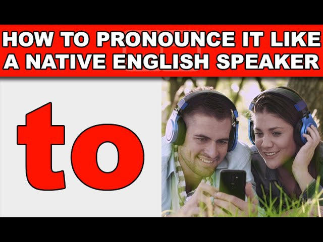 How to Pronounce to Like a Native English Speaker - EnglishAnyone com