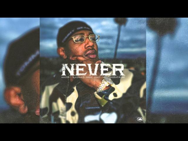 Master P - Never (ft. BlaqNmilD, Maine, Krazy, Tec, Maserati Rome Magnolia Chop)