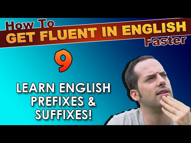 9 - What are English prefixes suffixes? - How To Get Fluent In English Faster
