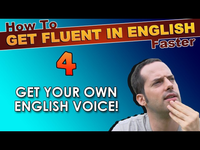 4 Do YOU have YOUR OWN English Voice How To Speak Fluent English Confidently English Tips