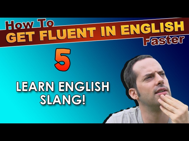 5 Learn English slang How To Speak Fluent English Confidently English Learning Tips
