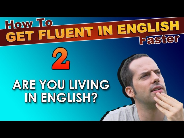 2 Are YOU LIVING in English How To Speak Fluent English Confidently English Learning Tips
