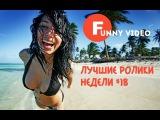 Подборка от Funny video! ЛУЧШИЕ ПРИКОЛЫ #18 Лучшие ролики недели!