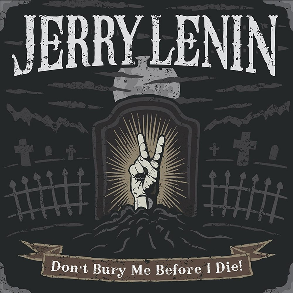 Jerry Lenin (ex-MECHANICAL POET) - Don`t Bury Me Before I Die (2014)