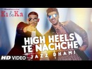 HIGH HEELS TE NACHCHE Video Song KI KA Meet Bros ft. Jaz Dhami Yo Yo Honey Singh T-Series