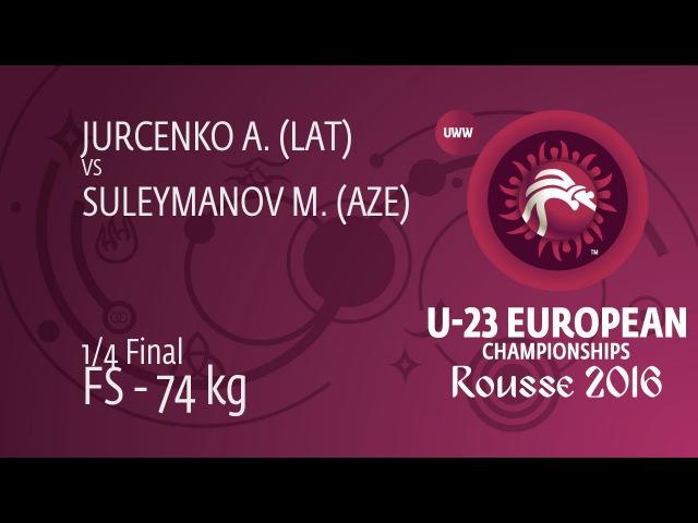 1 4 FS 74 kg M SULEYMANOV AZE df A JURCENKO LAT 4 2