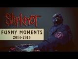 SLIPKNOT FUNNY MOMENTS 2014 - 2016