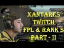 XANTARES Twitch Highlights Part 2 | FPL RANK S