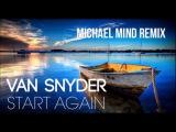 Van Snyder - Start Again (Michael Mind Remix)