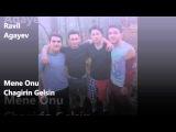 Ravil Agayev -Mene Onu Chagirin Gelsin