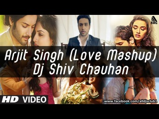 Arjit Singh (Love Mashup) DJ Shiv Chauhan