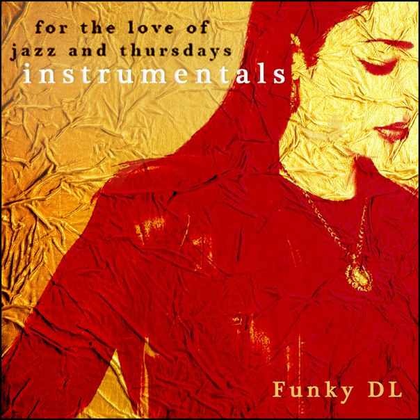 Funky Dl - For the Love of Jazz and Thursdays [Instrumentals] (2016)