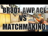 BR3D1 vs Matchmaking | AWP ACE