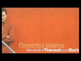 Johann Sebastian Bach Concertos Italiens - Alexandre Tharaud (Audio video)