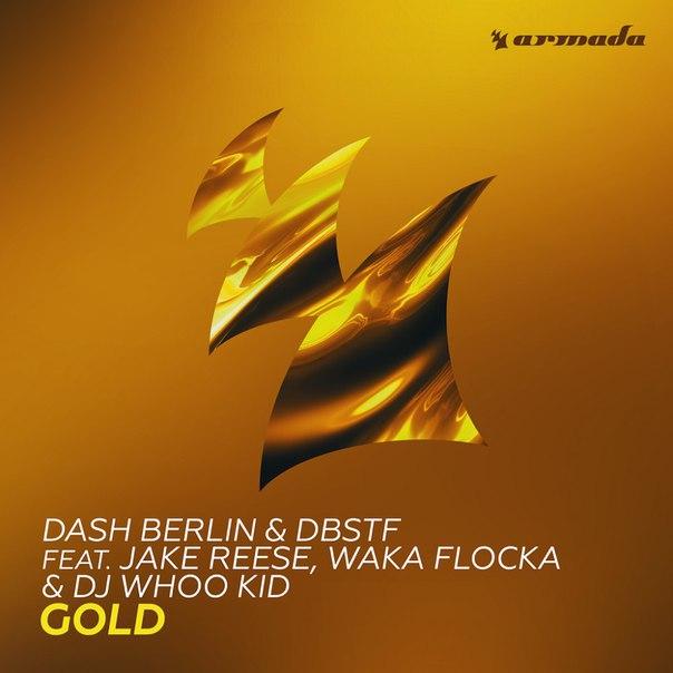 Dash Berlin, DBSTF, Jake Reese, Waka Flocka, DJ Whoo Kid - Gold (Original Mix)