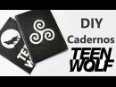 DIY: COMO FAZER CADERNOS Personalizados TEEN WOLF | Ideias Personalizadas - DIY