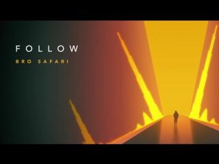 Bro Safari - Follow (Official Audio)