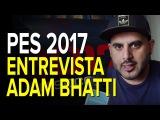Entrevista Adam Bhatti PES 2017