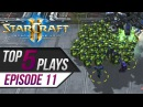 StarCraft 2: TOP 5 Plays - Episode 11