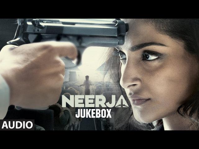 NEERJA Full Songs (AUDIO JUKEBOX) | Sonam Kapoor | T-Series