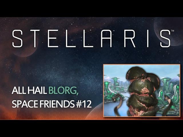 Stellaris - All hail Blorg, Space Friends 12