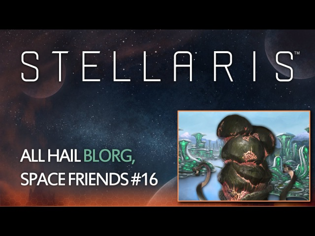 Stellaris - All hail Blorg, Space Friends 16