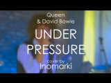 Queen &amp D.Bowie - Under Pressure (cover by Inomarki)