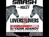 Smash Feat. Ridley - Lovers 2 Lovers (DJ Vadim Adamov Remix)