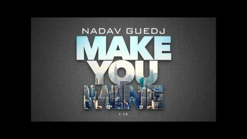 Nadav Guedj - Make You Mine - 'נדב גדג