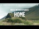 Nature Is Speaking – Reese Witherspoon is Home | Conservation International (CI)