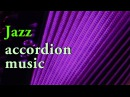 Best of JAZZ ACCORDION MUSIC - accordeon mix acordeon instrumentala Akkordeon Fisarmonica Akordeon