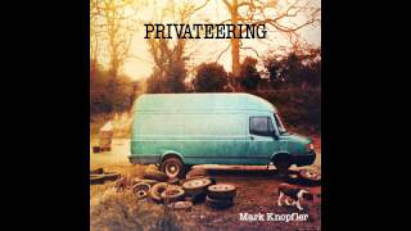 Mark Knopfler - Privateering Full Album