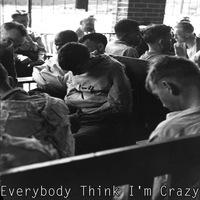E.V.A. - Everybody Think I'm Crazy, 2016 год.