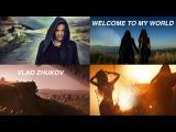 Vlad Zhukov - Welcome To My World (Part 1)