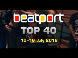 Beatport Chart TOP 40 EDM Songs &amp DJ Tracks (10-16 July 2016)