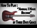 How to Play Animal I Have Become by Three Days Grace