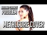 Ariana Grande Feat. Iggy Azalea - Problem (Punk Goes Pop Style)