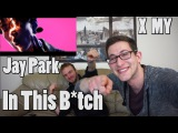 Jay Park - In This B*tich MV Reaction