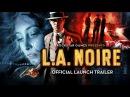 L.A. Noire - Official Launch Trailer