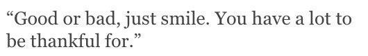 — Хорошо или плохо, просто улыбнись. У тебя куча всего, за что ты можешь быть бл...