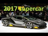 Top 10 New Supercar 2017 - New Sport Car 2017