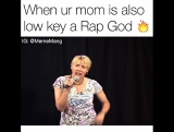 when ur mom is also low key a rap god
