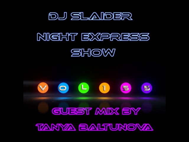 DJ Slaider - Night Express Show 155(Special Guest Mix by Tanya Baltunova)