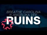 Breathe Carolina Ft Angelika Vee - RUINS